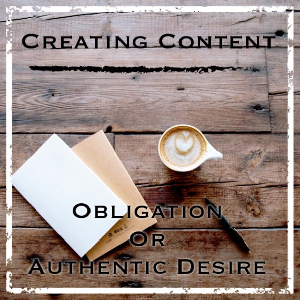 content, creating content, obligation, authentic, authentic desire